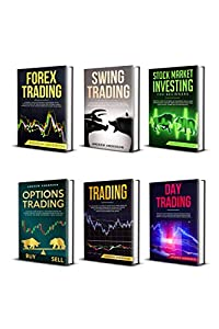 Forex Trading: Stock Market Investing for Beginners: 6 Books in 1 - How to Maximize your Profit in Forex and Stocks by Leveraging Options, Swing and Day Trading to Build your Passive income