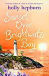 Sunset over Brightwater Bay: Part four in the sparkling new series by Holly Hepburn!