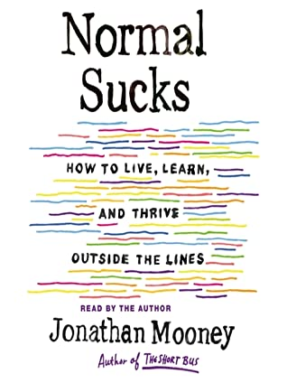Normal Sucks: How to Live, Learn, and Thrive, Outside the Lines by Jonathan  Mooney
