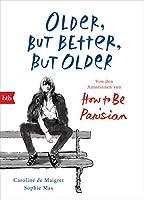 Older, but Better, but Older: Von den Autorinnen von How to Be Parisian Wherever You Are: Noch mehr Esprit, Eleganz & Lässigkeit à la française - Deutsche Ausgabe