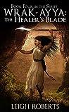 The Healer's Blade: Wrak-Ayya: The Age of Shadows Book 4