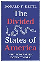 The Divided States of America: Why Federalism Doesn't Work