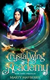 Crystal Wing Academy: Book Three, Unraveler