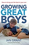 Growing Great Boys: How To Bring Out The Best In Your Son