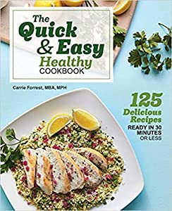 The Quick & Easy Healthy Cookbook: 125 Delicious Recipes Ready in 30 Minutes or Less