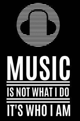 Music Is Not What I do It's Who I Am: Lyrics Notebook - College Rule Lined Music Writing Journal Gift Music Lovers (Songwriters Journal)