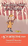 The Moving Trees and Little Thieves: A Boy Detective Story
