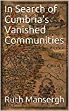In Search of Cumbria's Vanished Communities