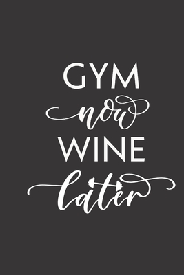 Gym Now Wine Later Small Lined Weightlifting Fitness Quotes Notebook Travel Journal To Write In 6 X 9 120 Pages By I Lift Press