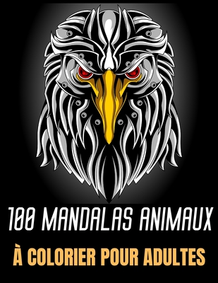 100 Mandalas Animaux Colorier Pour Adultes Immense Collection