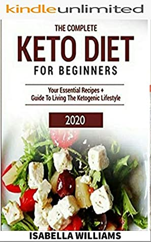Keto Diet For Beginners The Ultimate 3 Week Keto Diet Meal Plan For Beginners 2020 Guide All What You Need On The Ketogenic Diet By Isabella Williams