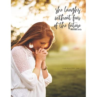 She Laughs Without Fear Of The Future Weekly Planner 2020 2021 Bible Verses January Through December Calendar Scheduler And Organizer Agenda Schedule With To Do S And More Weekly Planner 2020 2021 Bible Quotes Woman Praying Edition By