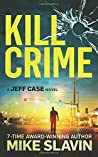 Kill Crime: A Jeff Case Novel stunning crime thriller full of twists with an unpredictable ending