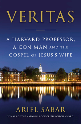 Veritas: A Harvard Professor, a Con Man, and the Gospel of Jesus's Wife