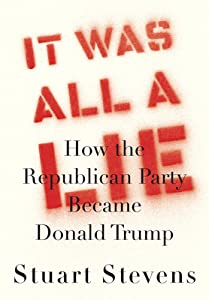 It Was All a Lie: How the Republican Party Became Donald Trump