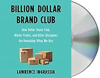 Billion Dollar Brand Club: The Rebel Startups Disrupting Industry Empires
