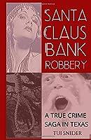 Santa Claus Bank Robbery: A True Crime Saga in Texas