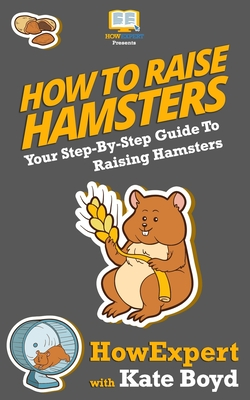 How To Raise Hamsters: Your Step-By-Step Guide To Raising Hamsters