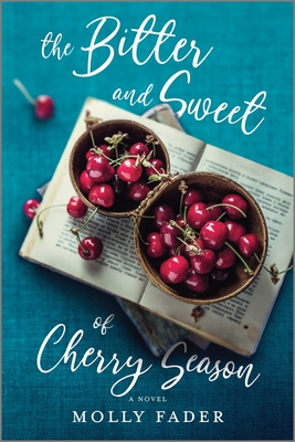 The Bitter and Sweet of Cherry Season - Molly Fader