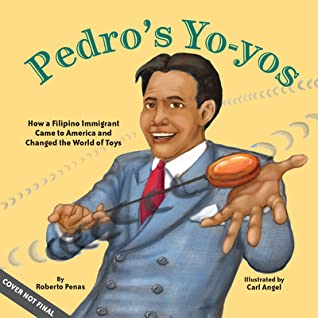 Pedro's Yo-Yos: How a Filipino Immigrant Came to America and Changed the World of Toys