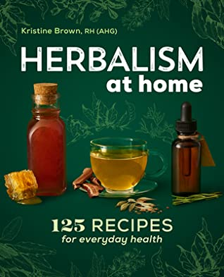 Herbalism at Home by Kristine Brown