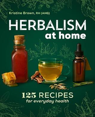 Herbalism at Home by Kristine Brown