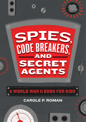 Spies, Code Breakers, and Secret Agents by Carole P. Roman