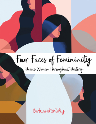 Four Faces of Femininity : Heroic Women Throughout History