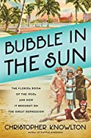 Bubble in the Sun: The Florida Boom of the 1920s and How It Brought on the Great Depression
