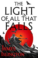 The Light of All That Falls (The Licanius Trilogy #3)