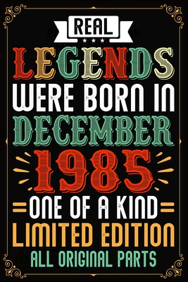 Real Legends Were Born In December 1985 One Of A Kind Limited Edition All Original Parts: Lined Journal Notebook For Men and Women Who Are 34 Years Old, 34th Birthday Gift, Funny ... December 1985 34th Birthday Gift for Men