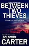 Between Two Thieves (Between Two Thieves Private Investigator Crime Thriller series Book 1)