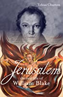 Jerusalem!: The Real Life of William Blake