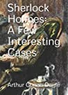 Sherlock Holmes: A Few Interesting Cases (Official Edition)