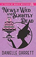 Newly Wed and Slightly Dead (A Touch of Magic Mysteries #1)