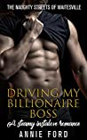 Driving my Billionaire Boss: A Steamy Instalove Romance (The Naughty Streets of Waitesville Book 1)