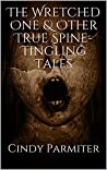 The Wretched One & Other True Spine-Tingling Tales