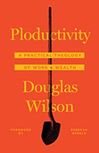 Ploductivity: A Practical Theology of Tools & Wealth