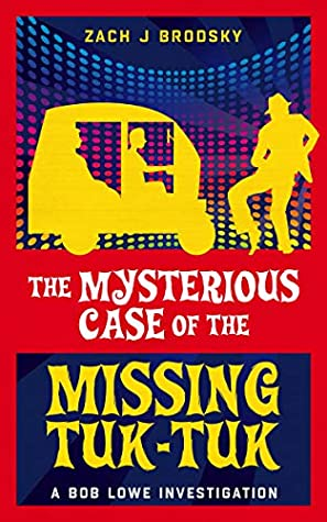 The Mysterious Case of the Missing Tuk-Tuk (A Bob Lowe Investigation Book 1)