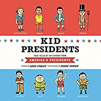 Kid Presidents: True Tales of Childhood from America's Presidents (Kid Legends, #1)