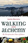 Walking into Alchemy by Amelia Marriette