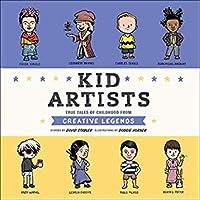 Kid Artists: True Tales of Childhood from Creative Legends (Kid Legends, #3)