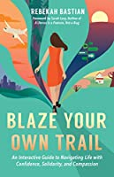 Blaze Your Own Trail: An Interactive Guide to Navigating Life with Confidence, Solidarity, and Compassion