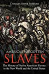 America's Forgotten Slaves: The History of Native American Slavery in the New World and the United States