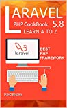 LaRaVel 5.8 | PHP CookBook A to Z: The Best Books For Student And Web Developer
