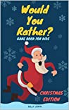 Would You Rather? Game Book For Kids: Jumbo Book Of 400+ Silly And Funny Scenarios For Kids 6-12 Years Old (Christmas Edition Gift Book -Jokes, Hilarious ... Choices, For Teens, Boys & Girls 2)