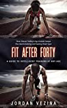 Fit After Forty: A Guide to Intelligent Training at Any Age