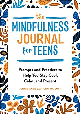 The Mindfulness Journal for Teens by Jennie Marie Battistin, MA,...