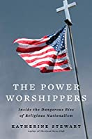 The Power Worshippers: Inside the Dangerous Rise of Religious Nationalism