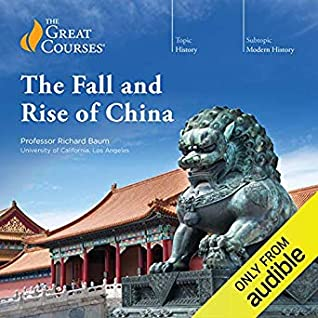 The Great Courses - The Fall and Rise of China - Richard Baum, Ph.D.